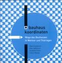 Bauhaus Koordinaten– Wege des Bauhauses, Titel der 1. Auflage 2009